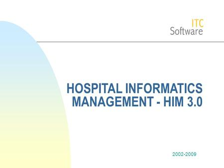 2002-2009 HOSPITAL INFORMATICS MANAGEMENT - HIM 3.0.