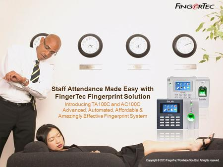 Staff Attendance Made Easy with FingerTec Fingerprint Solution Introducing TA100C and AC100C Advanced, Automated, Affordable & Amazingly Effective Fingerprint.