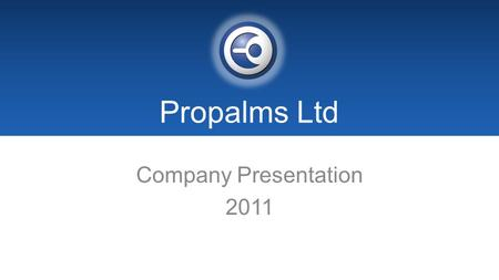 Propalms Ltd Company Presentation 2011. COMPANY OVERVIEW Propalms Ltd Independent Software Vendor Microsoft GOLD Certified Partner Global provider of.
