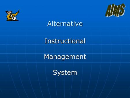 Alternative InstructionalManagementSystem. AIMS is… Individualized Individualized You may work at your own paceYou may work at your own pace You can take.