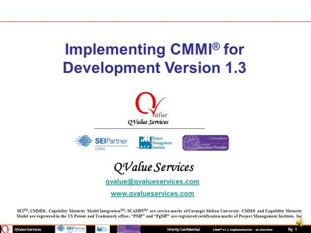 QValue Services Strictly Confidential CMMI ® V1.3 Implementation – an overview Pg 1 Implementing CMMI ® for Development Version 1.3 QValue Services