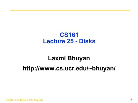 CS61C L16 Disks © UC Regents 1 CS161 Lecture 25 - Disks Laxmi Bhuyan