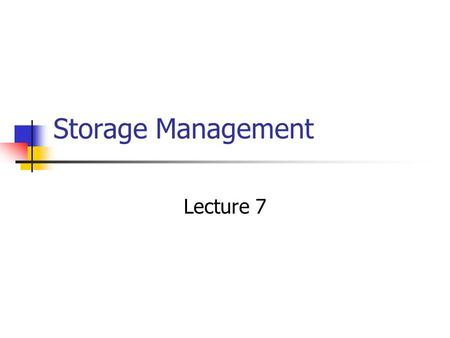 Storage Management Lecture 7. Disk Storage Types Basic – uses static partitions (physical disk divisions) that cant span physical drives. Use industry-standard.