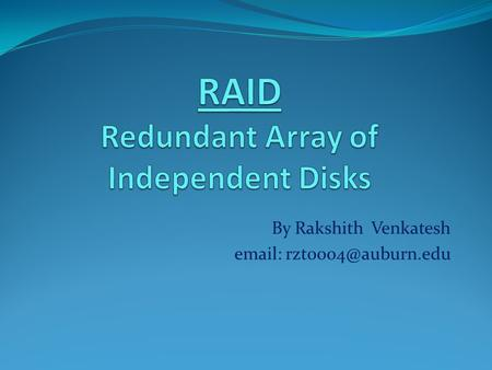 By Rakshith Venkatesh   Outline What is RAID? RAID configurations used. Performance of each configuration. Implementations. Way.