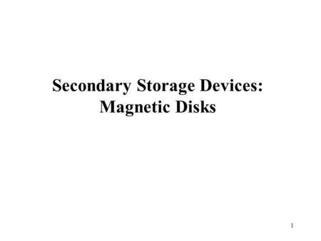 1 Secondary Storage Devices: Magnetic Disks. 2 Secondary Storage Devices Two major types of storage devices: 1.Direct Access Storage Devices (DASDs) –Magnetic.