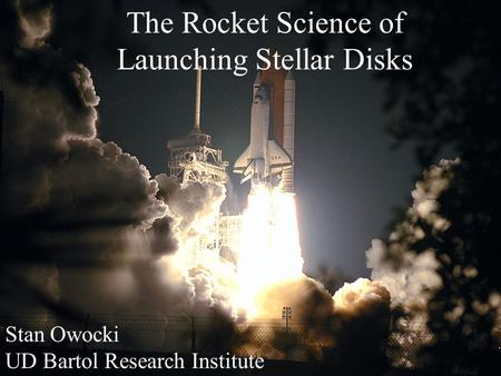 The Rocket Science of Launching Stellar Disks Stan Owocki UD Bartol Research Institute.