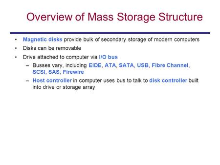 Overview of Mass Storage Structure Magnetic disks provide bulk of secondary storage of modern computers Disks can be removable Drive attached to computer.