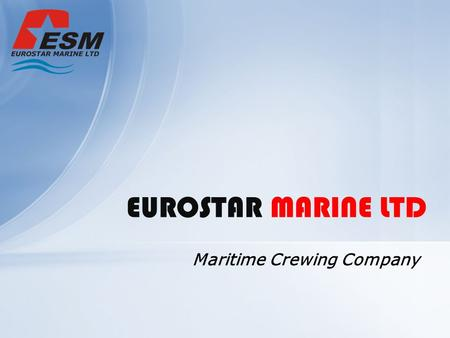 Maritime Crewing Company EUROSTAR MARINE LTD. The Eurostar Marine Ltd has been established in 2007 with a primary focus on Crew Management and Crew Manning.