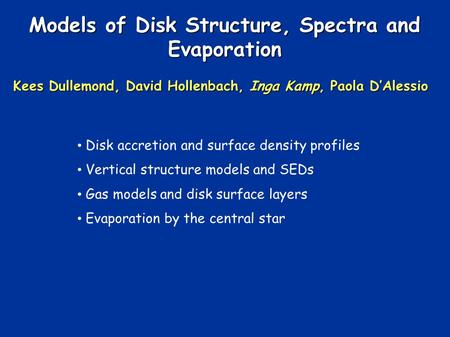 Models of Disk Structure, Spectra and Evaporation Kees Dullemond, David Hollenbach, Inga Kamp, Paola DAlessio Disk accretion and surface density profiles.