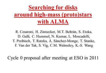 Searching for disks around high-mass (proto)stars with ALMA R. Cesaroni, H. Zinnecker, M.T. Beltrán, S. Etoka, D. Galli, C. Hummel, N. Kumar, L. Moscadelli,