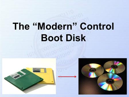 The Modern Control Boot Disk. 2 What do we mean by a Modern control boot disk? In your previous lectures you learned about the original DOS control boot.