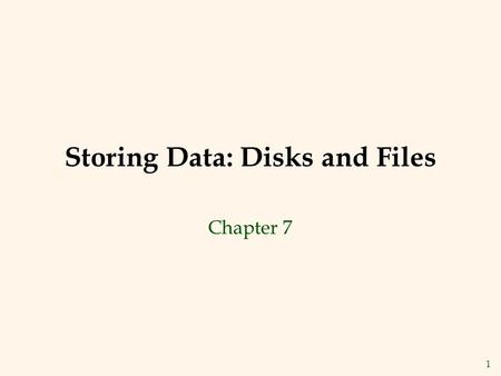 1 Storing Data: Disks and Files Chapter 7. 2 Disks and Files v DBMS stores information on (hard) disks. v This has major implications for DBMS design!