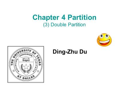 Chapter 4 Partition (3) Double Partition Ding-Zhu Du.