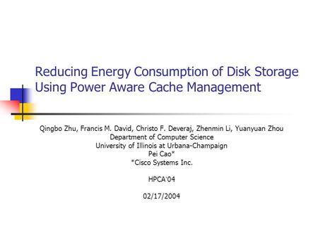Reducing Energy Consumption of Disk Storage Using Power Aware Cache Management Qingbo Zhu, Francis M. David, Christo F. Deveraj, Zhenmin Li, Yuanyuan Zhou.