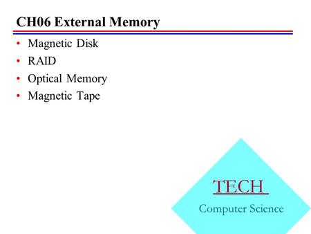 TECH CH06 External Memory Magnetic Disk RAID Optical Memory