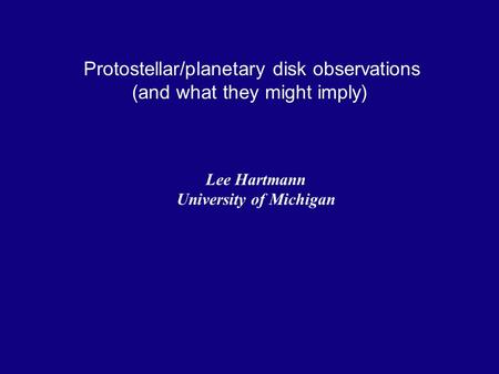 Protostellar/planetary disk observations (and what they might imply) Lee Hartmann University of Michigan.