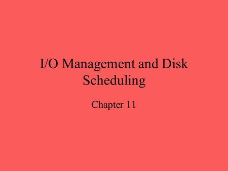 I/O Management and Disk Scheduling Chapter 11. I/O Driver OS module which controls an I/O device hides the device specifics from the above layers in the.