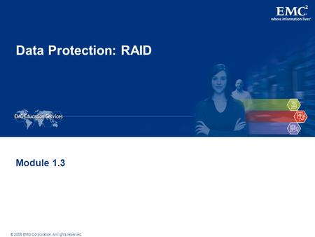 © 2009 EMC Corporation. All rights reserved. Data Protection: RAID Module 1.3.