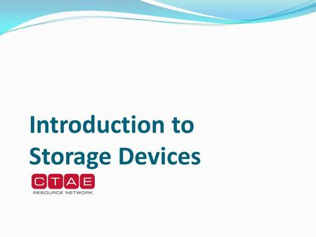 Introduction to Storage Devices. Storage Devices Used to keep data when the power to the computer is turned off. Medium/media Location where data is stored.