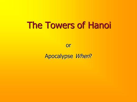 The Towers of Hanoi or Apocalypse When?.