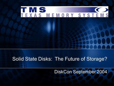 DiskCon September 2004 Solid State Disks: The Future of Storage?