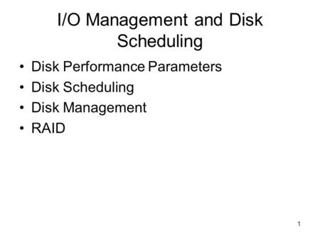 1 I/O Management and Disk Scheduling Disk Performance Parameters Disk Scheduling Disk Management RAID.