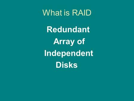 What is RAID Redundant Array of Independent Disks.