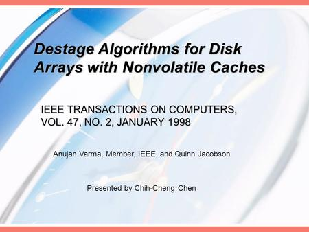 Destage Algorithms for Disk Arrays with Nonvolatile Caches IEEE TRANSACTIONS ON COMPUTERS, VOL. 47, NO. 2, JANUARY 1998 Anujan Varma, Member, IEEE, and.