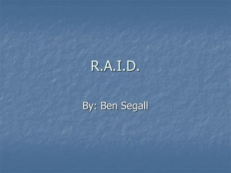 R.A.I.D. By: Ben Segall. What is R.A.I.D.? In 1987, Patterson, Gibson and Katz at the University of California Berkeley, published a paper entitled A.