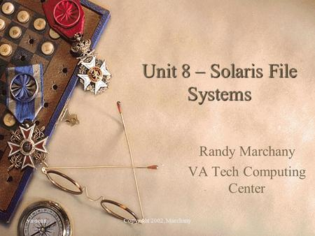 Va-scanCopyright 2002, Marchany Unit 8 – Solaris File Systems Randy Marchany VA Tech Computing Center.
