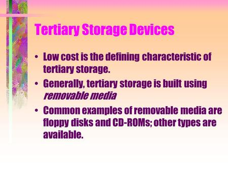 Tertiary Storage Devices Low cost is the defining characteristic of tertiary storage. Generally, tertiary storage is built using removable media Common.