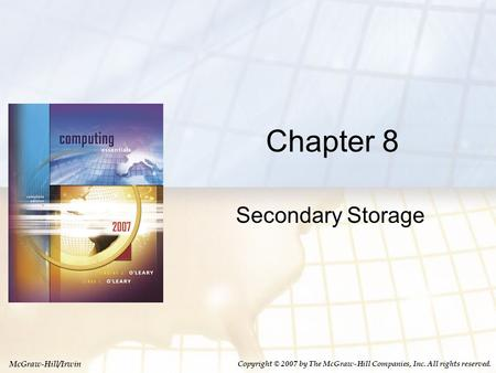 McGraw-Hill/Irwin Copyright © 2007 by The McGraw-Hill Companies, Inc. All rights reserved. Chapter 8 Secondary Storage.