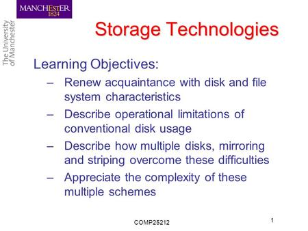 Storage Technologies Learning Objectives: –Renew acquaintance with disk and file system characteristics –Describe operational limitations of conventional.