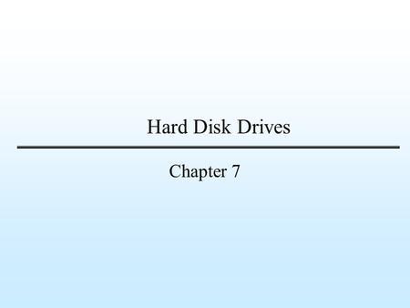 Hard Disk Drives Chapter 7. Slide 2 of 16Chapter 7 Objectives List the types of hard disks List the types of hard disk interface Identify the components.