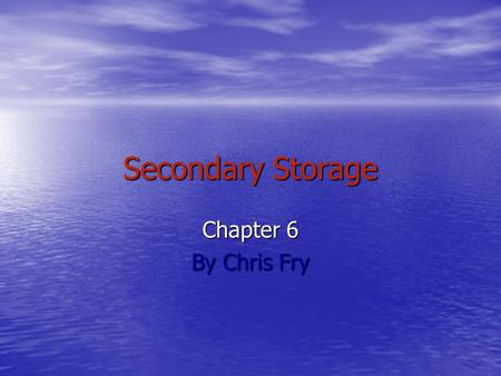 Secondary Storage Chapter 6 By Chris Fry. 3 Main Types of Secondary Storage Floppy Disks Hard Disks Optical Disks.