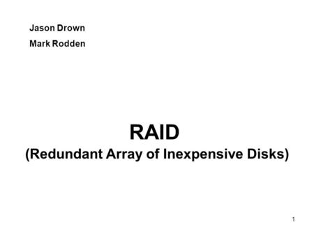 1 Jason Drown Mark Rodden (Redundant Array of Inexpensive Disks) RAID.