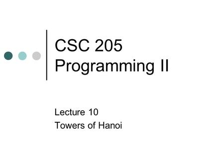 CSC 205 Programming II Lecture 10 Towers of Hanoi.