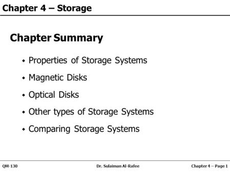 Chapter 4 – Page 1QM-130Dr. Sulaiman Al-Rafee Chapter 4 – Storage Chapter Summary Properties of Storage Systems Magnetic Disks Optical Disks Other types.
