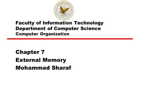 Faculty of Information Technology Department of Computer Science Computer Organization Chapter 7 External Memory Mohammad Sharaf.