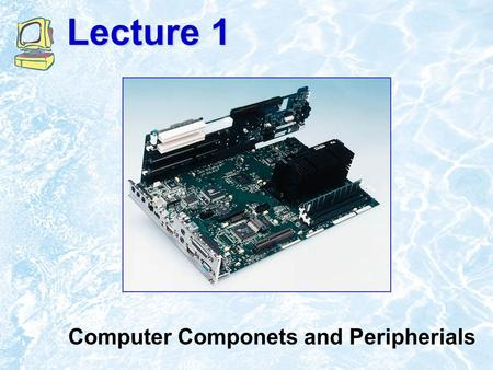 Lecture 1 Computer Componets and Peripherials. 2.2 What Computers Do Four basic functions of computers include: –Receive input –Process information –Produce.