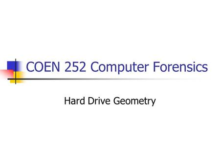 COEN 252 Computer Forensics Hard Drive Geometry. Drive Geometry Basic Definitions: Track Sector Floppy.
