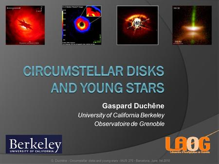 Gaspard Duchêne University of California Berkeley Observatoire de Grenoble G. Duchêne - Circumstellar disks and young stars - IAUS 270 - Barcelona, June.