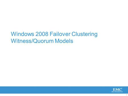 1 Windows 2008 Failover Clustering Witness/Quorum Models.