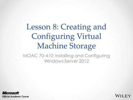 Lesson 8: Creating and Configuring Virtual Machine Storage