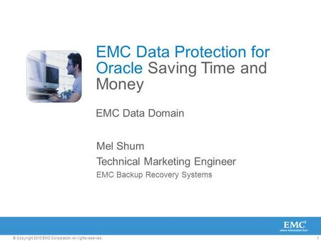 1© Copyright 2010 EMC Corporation. All rights reserved. Mel Shum Technical Marketing Engineer EMC Backup Recovery Systems EMC Data Protection for Oracle.