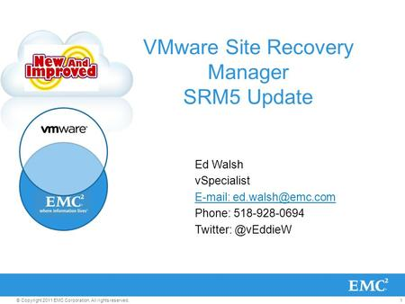 1© Copyright 2011 EMC Corporation. All rights reserved. VMware Site Recovery Manager SRM5 Update Ed Walsh vSpecialist   Phone: 518-928-0694.