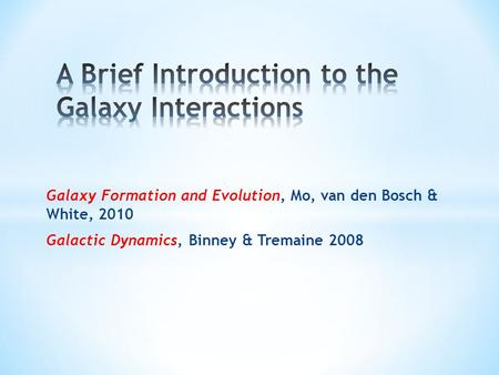 Galaxy Formation and Evolution, Mo, van den Bosch & White, 2010 Galactic Dynamics, Binney & Tremaine 2008.