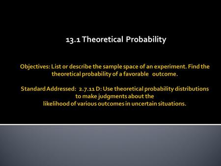 13.1 Theoretical Probability. The overall likelihood, or probability, of an event can be discovered by observing the results of a large number of repetitions.