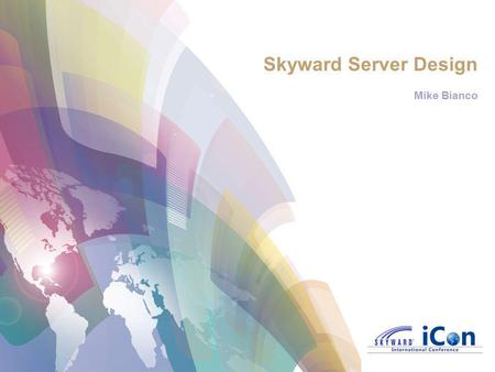 Skyward Server Design Mike Bianco. Agenda Skyward Supported Servers Server Architecture Improved Storage / Disk Technology.