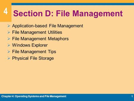 4 Section D: File Management Application-based File Management File Management Utilities File Management Metaphors Windows Explorer File Management Tips.